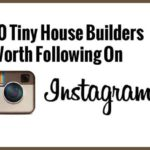 10 Tiny House Builders Worth Following on Instagram