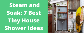 Steam and Soak: 7 Best Tiny House Shower Ideas
