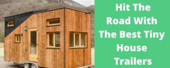 Hit The Road With The Best Tiny House Trailers