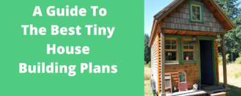 A Guide To The Best Tiny House Building Plans