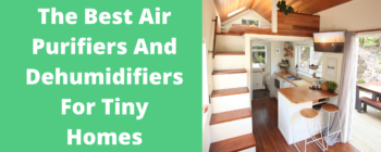 The Best Air Purifiers And Dehumidifiers For Tiny Homes