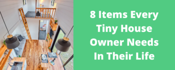 8 Items Every Tiny House Owner Needs In Their Life