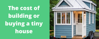 The cost of building or buying a tiny house