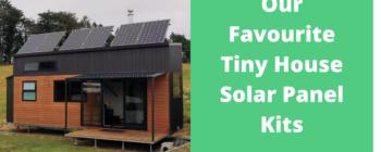 Sunny Days Ahead: Our Favourite Tiny House Solar Panel Kits