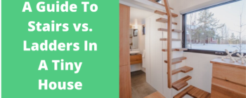 A Guide To Stairs vs. Ladders In A Tiny House